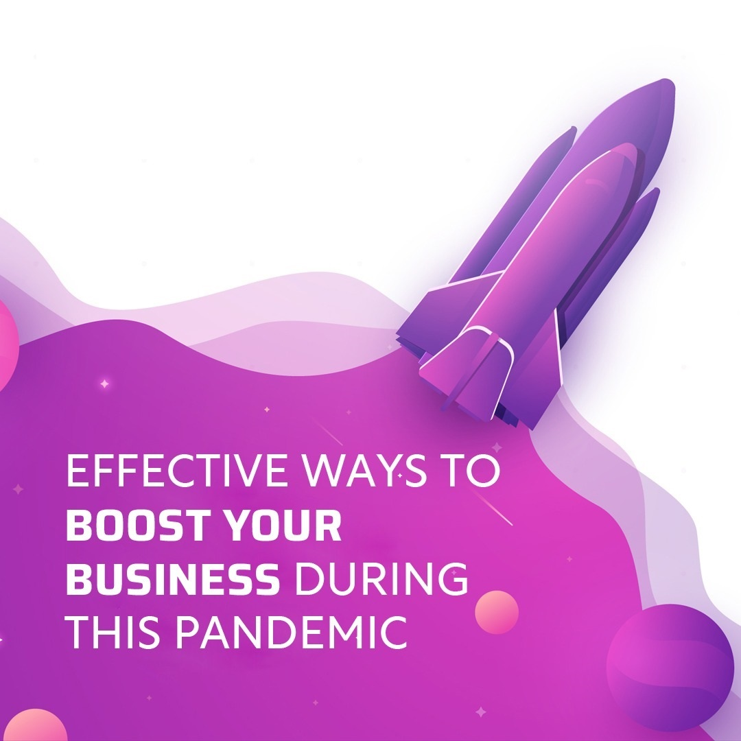 Effective ways to boost your Business during this Pandemic.